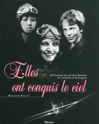 Elles ont conquis le ciel : 100 femmes qui ont fait l'histoire de l'aviation et de l'espace