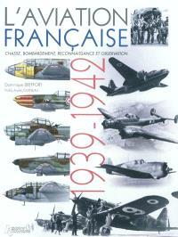 L'aviation française, 1939-1942 : chasse, bombardement, reconnaissance et observation