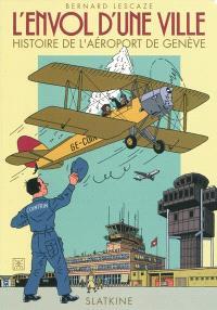 L'envol d'une ville : une histoire de l'aéroport de Genève