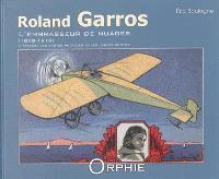 Roland Garros : l'embrasseur de nuages, 1888-1918 : à travers les cartes postales et les cartes-photos