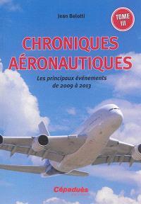 Chroniques aéronautiques. Volume 3, Les principaux événements de 2009 à 2013