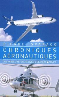 Chroniques aéronautiques : une année d'actualité civile & militaire. Volume 2