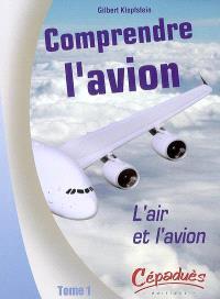 Comprendre l'avion. Volume 1, L'air et l'avion