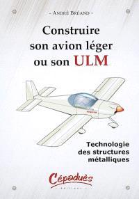 Construire son avion léger ou son ULM : technologie des structures métalliques