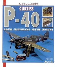 Curtiss P-40 Warhawk : montage, transformation, peinture, décoration