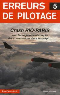 Erreurs de pilotage. Volume 5, Crash Rio-Paris : avec l'enregistrement complet des conversations dans le cockpit...