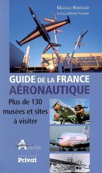 Guide de la France aéronautique : plus de 130 musées et sites à visiter