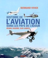 Histoire de l'aviation dans les pays de l'Adour : Béarn, Bigorre, Sud Landes
