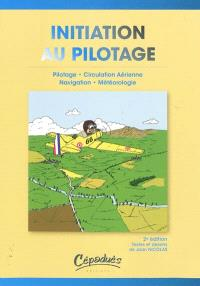 Initiation au pilotage : pilotage, navigation, météorologie, circulation aérienne