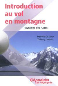 Introduction au vol en montagne : paysages des Alpes