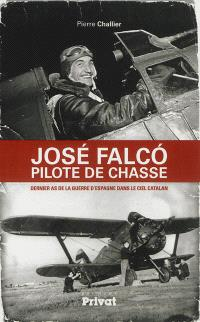 José Falco, pilote de chasse : dernier as de la guerre d'Espagne dans le ciel catalan