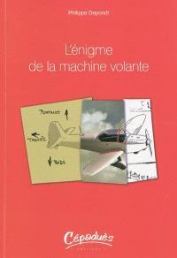 L'énigme de la machine volante : expliquée à Martial Rataboul par son ami Jean-Kepler Lacapelette