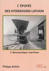 L'épopée des hydravions Latham : l'aéronautique maritime