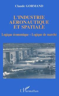 L'Industrie aéronautique et spatiale : logique économique, logique de marché