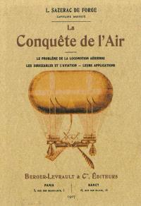 La conquête de l'air : le problème de la locomotion aérienne, les dirigeables et l'aviation, leurs applications : avec 136 gravures, figures et portraits