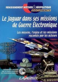 Le Jaguar dans ses missions de guerre électronique : les moyens, l'enjeu et les missions racontés par les acteurs