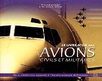 Le livre d'or des avions civils et militaires : de la création des appareils à l'histoire intégrale de l'aviation