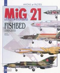 Le MiG 21 : le Mikoyan-Gourevitch fishbed (1955-2010)