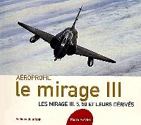 Le Mirage III, aéroprofil : les mirages III, 5, 50 et leurs dérivés