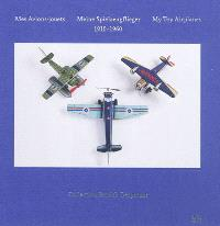 Mes avions-jouets, 1910-1960 : collection Patrick Despature = Meine Spielzeugflieger, 1910-1960 = My toy airplanes, 1910-1960