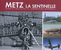Metz, la sentinelle : histoire de la base aérienne 128 Colonel Dagnaux