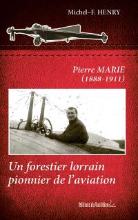 Pierre Marie (1888-1911) : un forestier lorrain pionnier de l'aviation