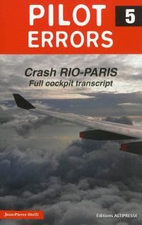 Pilot errors. Volume 5, Crash Rio-Paris : full cockpit transcript