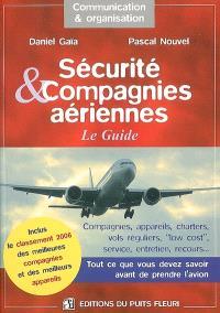 Sécurité & compagnies aériennes : le guide : compagnies, appareils, charters, vols réguliers, low cost, service, entretien, recours... tout ce que vous devez savoir avant de prendre l'avion