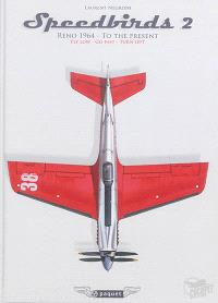 Speedbirds. Volume 2, Reno 1964-to the present : national championship air races and air show : fly low, go fast, turn left