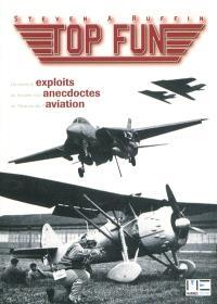 Top fun : un siècle d'exploits, de records et d'anecdotes de l'histoire de l'aviation