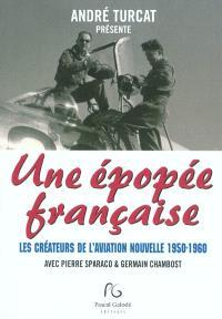 Une épopée française : les créateurs de l'aviation nouvelle 1950-1960