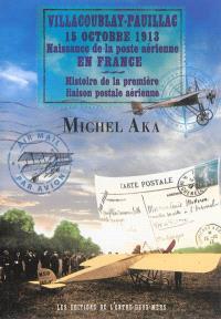 Villacoublay-Pauillac, 15 octobre 1913 : naissance de la poste aérienne en France : histoire de la première liaison postale aérienne