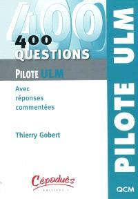 400 questions pour le pilote ULM : avec réponses commentées