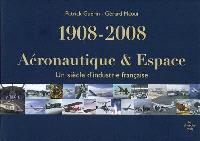 Aéronautique & espace, 1908-2008 : un siècle d'industrie française