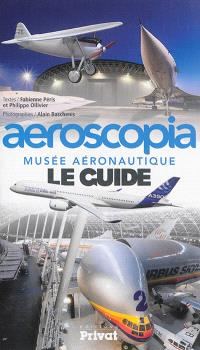 Aeroscopia : musée aéronautique : le guide