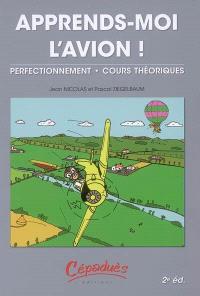 Apprends-moi l'avion ! : perfectionnement, cours théoriques