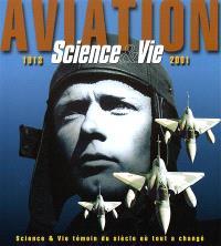 Aviation : 1913-2001 : témoin du siècle où tout a changé,
