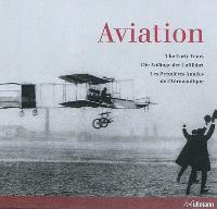 Aviation : the early years = Die Anfänge der Luftfahrt = Les premières années de l'aéronautique