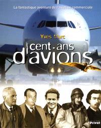 Cent ans d'avions : de l'école à vapeur à l'Airbus géant : la fantastique aventure de l'aviation commerciale française