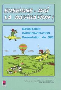 Enseigne-moi la navigation : navigation, radionavigation, présentation du GPS