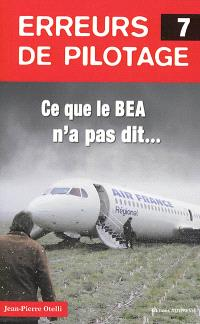 Erreurs de pilotage. Volume 7, Ce que le BEA n'a pas dit...