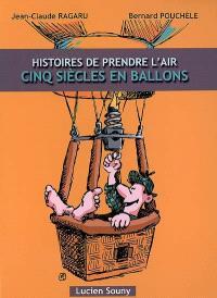 Histoires de prendre l'air : cinq siècles en ballons