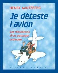Je déteste l'avion : les tribulations d'un passager ordinaire