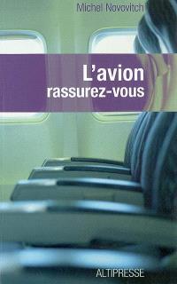 L'avion : rassurez-vous : technique, physiologie et psychologie du voyage aérien à l'usage du passager