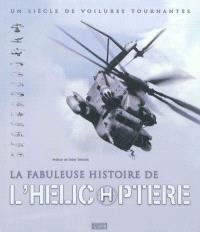 La fabuleuse histoire de l'hélicoptère : un siècle de voilures tournantes