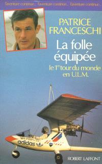 La folle équipée : le premier tour du monde en ULM, septembre 1984-mars 1987
