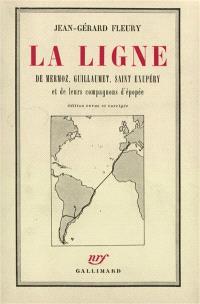 La Ligne : de Mermoz, Guillaumet, Saint-Exupéry et de leurs compagnons d'épopée