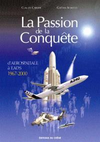 La passion de la conquête : d'Aérospatiale à EADS 1970-2000