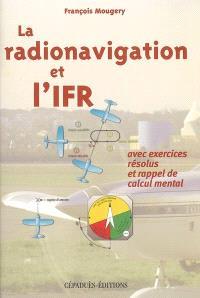 La radionavigation et l'IFR : avec exercices résolus et rappel de calcul mental