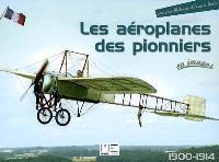 Les aéroplanes des pionniers : 1900-1914